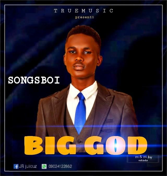MUSIC : Songsboi - Big God