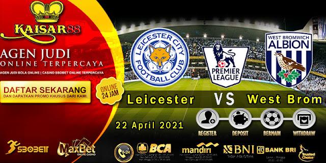 Prediksi Bola Terpercaya Liga Inggris Leicester vs West Brom 23 april 2021