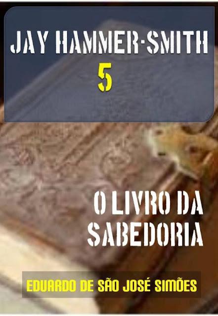 Jay Hammer-Smith 05 - O Livro da Sabedoria - Eduardo de São José Simões