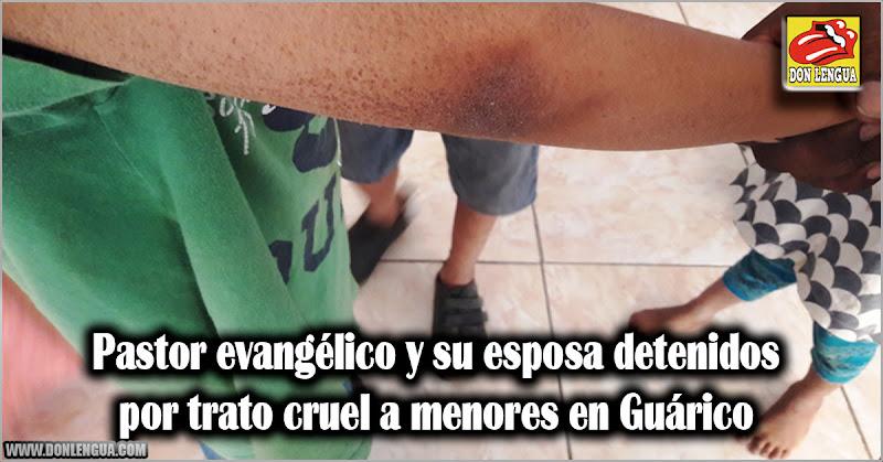 Pastor evangélico y su esposa detenidos por trato cruel a menores en Guárico