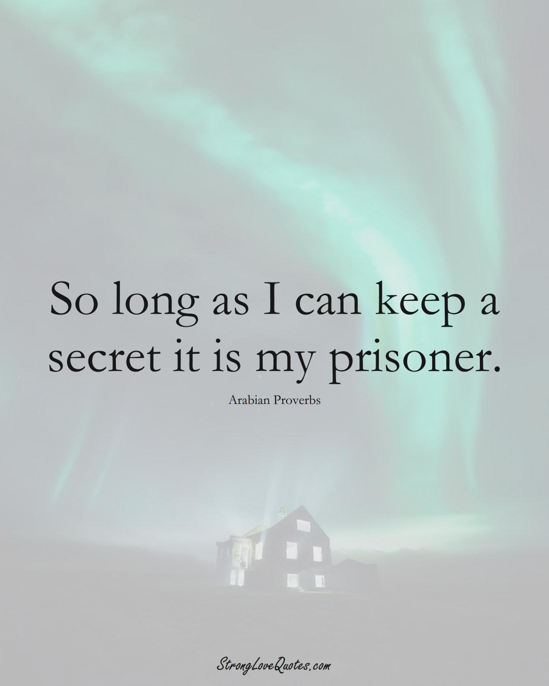 So long as I can keep a secret it is my prisoner. (Arabian Sayings);  #aVarietyofCulturesSayings