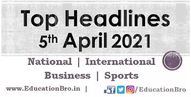 Top Headlines 5th April 2021: EducationBro