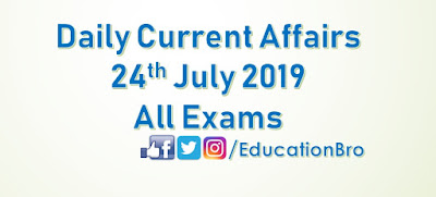 Daily Current Affairs 24th July 2019 For All Government Examinations