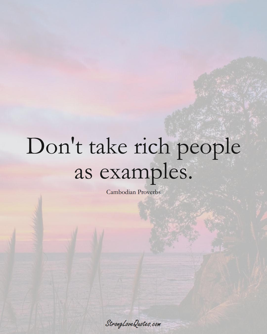 Don't take rich people as examples. (Cambodian Sayings);  #AsianSayings