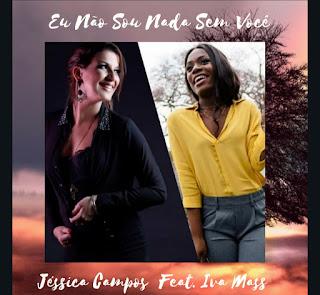 BAIXAR MP3: Jéssica Campos & Iva Mass - Eu Não Sou Nada Sem Voçê [ 2019 ]