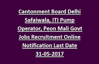 Cantonment Board Delhi Safaiwala, ITI Pump Operator, Peon Mali Govt Jobs Recruitment Online Notification 2017@www.cbdelhi.in