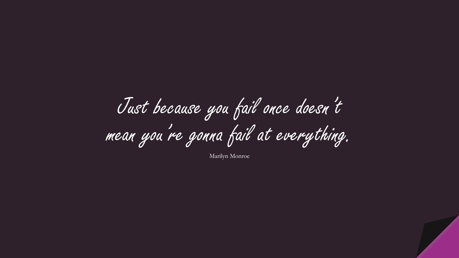 Just because you fail once doesn't mean you're gonna fail at everything. (Marilyn Monroe);  #PositiveQuotes