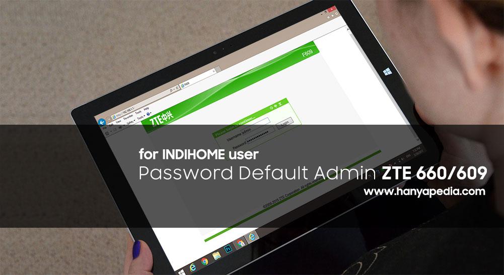 Cara Mengetahui Password Admin ZTE F609/F660 Indihome