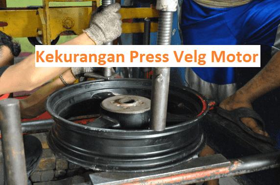 Kelemahan atau kekurangan press velg motor yang sering ditanyakan calon konsumennya kepad Kekurangan Press Velg Motor Peyang Harap Waspada
