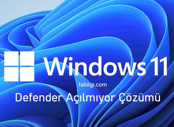 Windows 11 Defender Açılmıyor Sorunu Çözümü Programsız