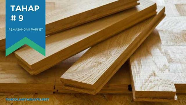 cara pasang lantai kayu #9 : Cek Kembali Bagian Parket