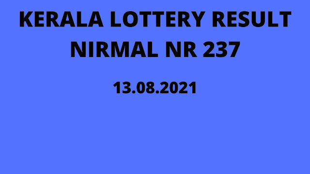 Nirmal NR-237 Lottery Result Out 13.8.2021 Off: Kerala Lottery Results Today Live 3 PM
