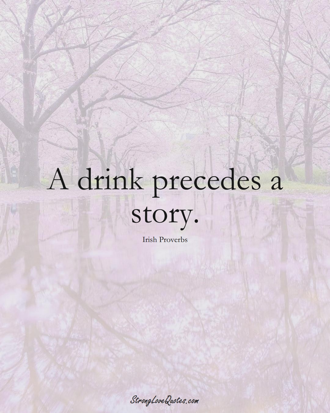 A drink precedes a story. (Irish Sayings);  #EuropeanSayings