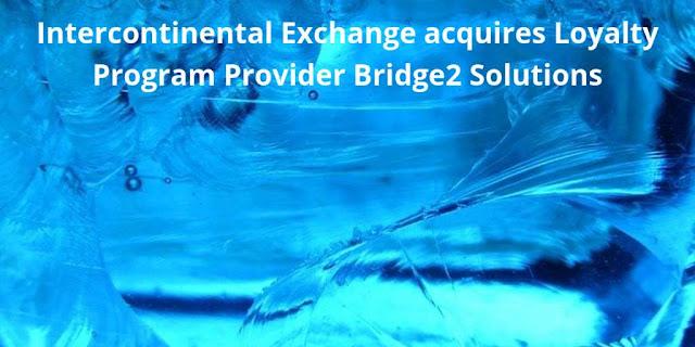 Intercontinental Exchange acquires Loyalty Program Provider Bridge2 Solutions
