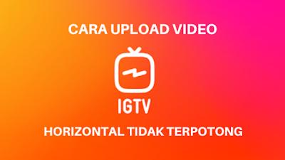 Cara Upload Video Di IGTV tidak terpotong