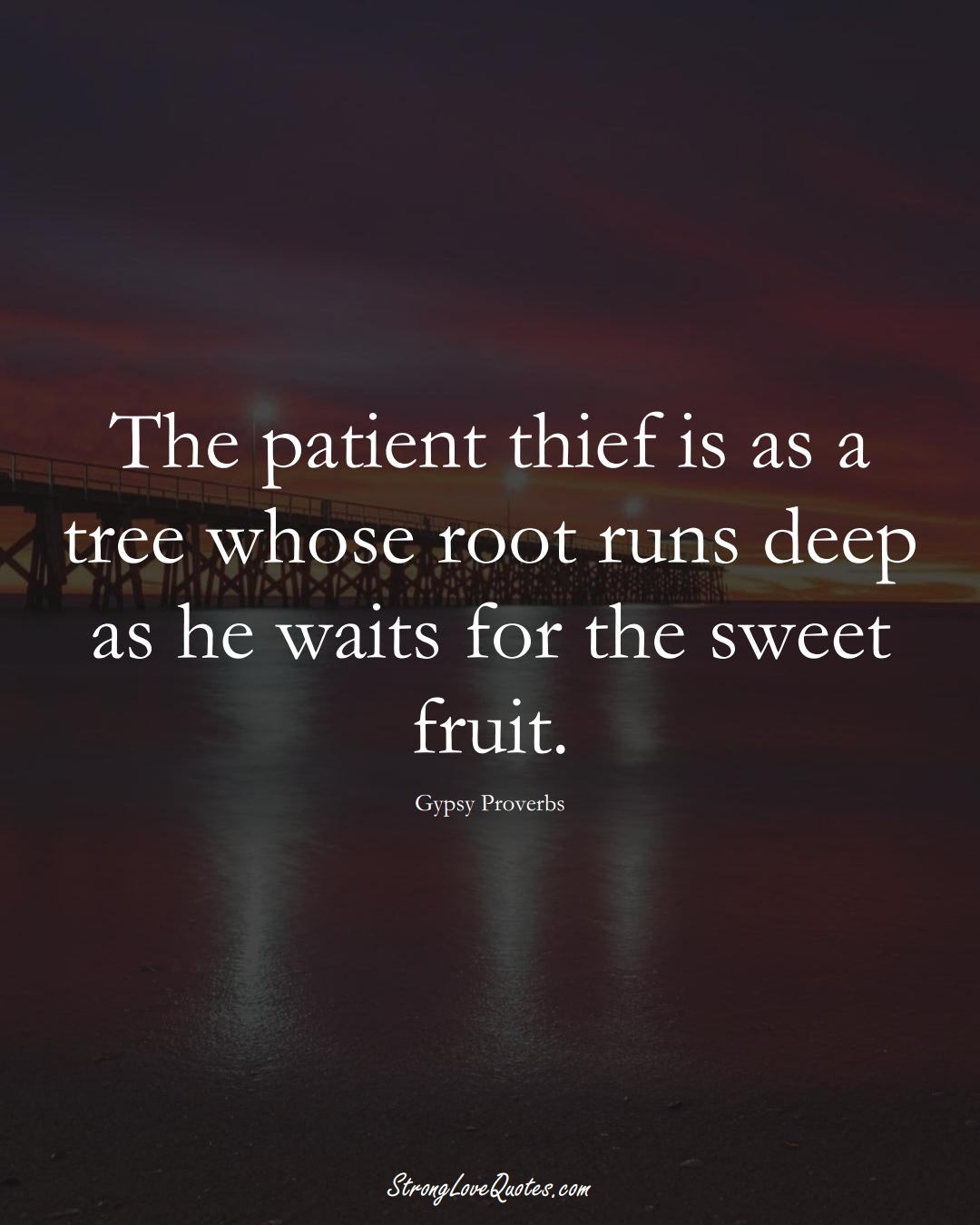 The patient thief is as a tree whose root runs deep as he waits for the sweet fruit. (Gypsy Sayings);  #aVarietyofCulturesSayings