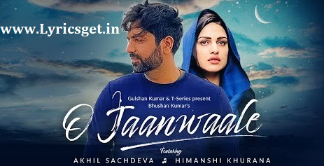 O Jaanwaale Lyrics - Akhil Sachdeva