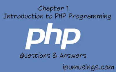 Chapter 1: Introduction to PHP Programming Q & A (#ipumusings)(#php)