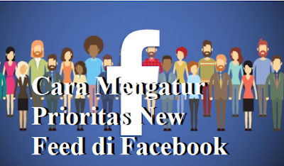 Cara Mengatur Prioritas New Feed di Facebook