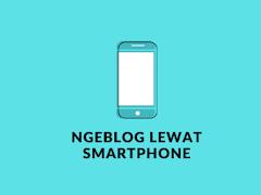 Nge-blog Dengan Smartphone? Tambah Asyik Pokoknya