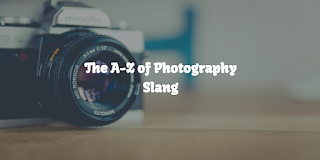 The A-Z of Photography Slang