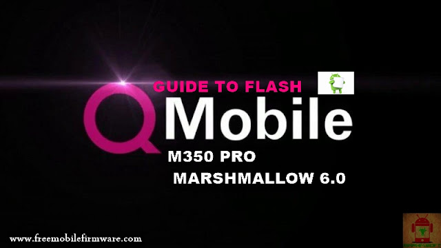 Guide To Flash QMobile M350 Pro MT6580 Marshmallow 6.0 Via Flashtool Tested Firmware