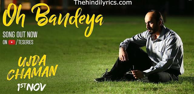 Oh Bandeya Lyrics - Ujda Chaman (2019)