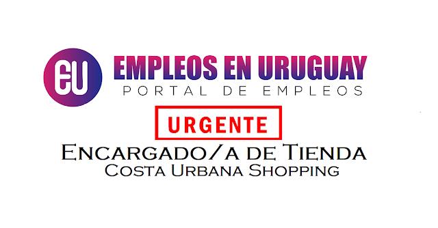trabajo en montevideo Urgente Encargado/a de tienda - Costa Urbana Shopping.