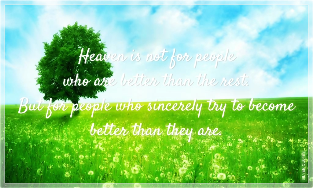 Heaven Is Not For People Who Are Better Than The Rest
