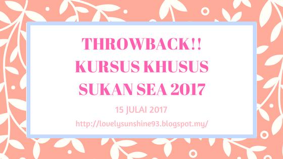 Kursus Khusus Sukan Sea 2017 | Throwback