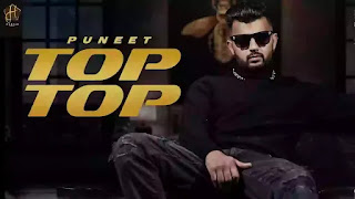 Checkout Puneet new song Top Top Lyrics penned by Dilla
