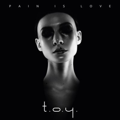 T.O.Y. - Pain Is Love - Album Download, Itunes Cover, Official Cover, Album CD Cover Art, Tracklist