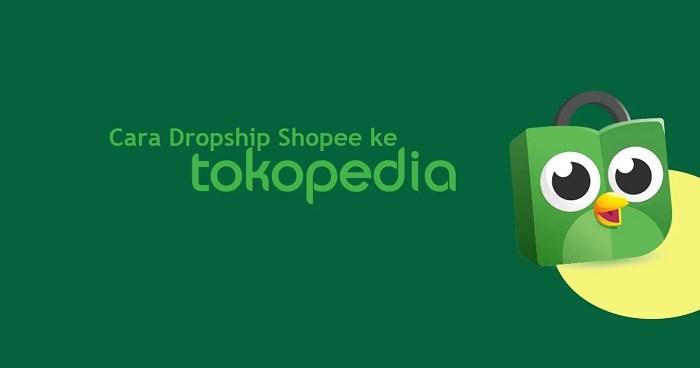Cara Dropship dari shopee ke Tokopedia