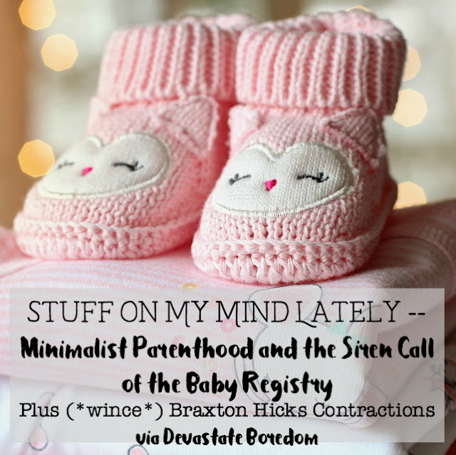 YES! Those Baby Registry Lists are DUMB! - Minimalist Parenthood and the Siren Call of the Baby Registry -- Stuff on My Mind Lately! How to be minimalist with a baby on the way... minimalism and parenting, via Devastate Boredom