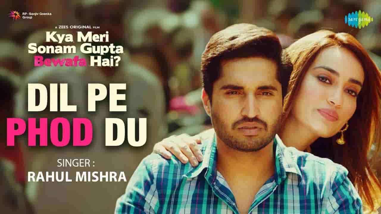 Dil pe phod du lyrics Kya meri sonam gupta bewafa hai Rahul Mishra Bollywood Song