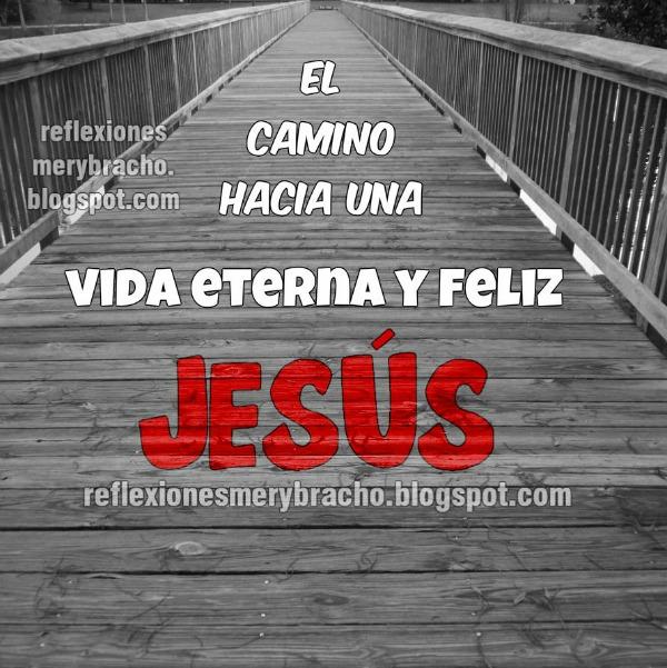 Jesús es el camino para ir al cielo, vida eterna y feliz. Reflexión cristiana corta, imagen postal cristiana