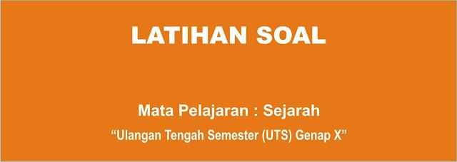 Latihan Soal Sejarah Indonesia UTS Genap Kelas X Terbaru