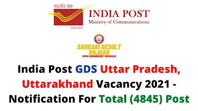 India Post GDS Uttar Pradesh, Uttarakhand Vacancy 2021 - Notification For Total (4845) Post