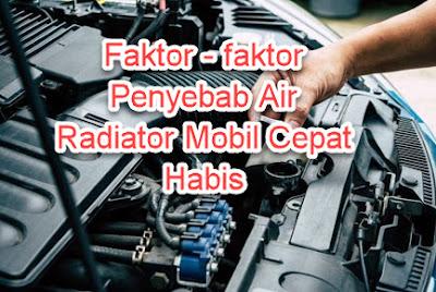 Faktor – faktor Penyebab Air Radiator Mobil Cepat Habis