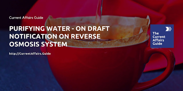 Purifying Water - On Draft Notification on Reverse Osmosis (RO) System