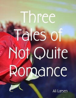 Three Tales of Not Quite Romance