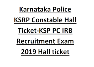 Karnataka State Police KSRP Constable Hall Ticket-KSP PC IRB Recruitment Exam 2019 Hall ticket