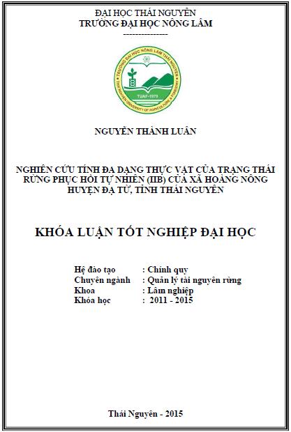 Nghiên cứu tính đa dạng thực vật trạng thái rừng phục hồi tự nhiên (IIB) của xã Hoàng Nông huyện Đại Từ Tỉnh Thái Nguyên