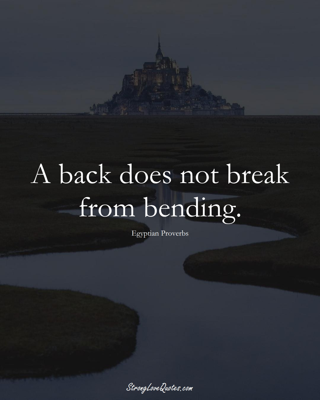 A back does not break from bending. (Egyptian Sayings);  #MiddleEasternSayings