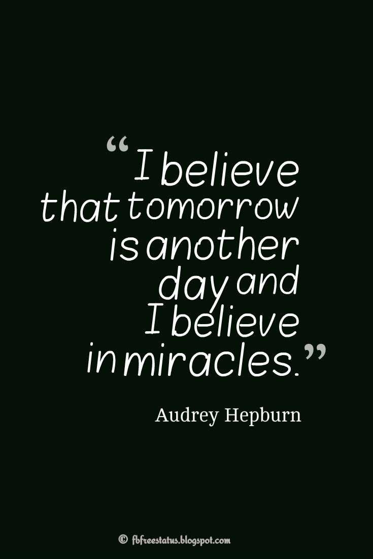 "Staying Strong Quote, ""I believe that tomorrow is another day and I believe in miracles."" ― Audrey Hepburn"