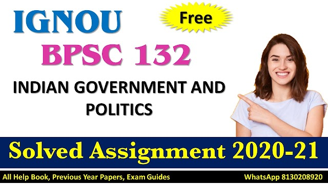 BPSC 132 INDIAN GOVERNMENT AND POLITICS  Solved Assignment 2020-21