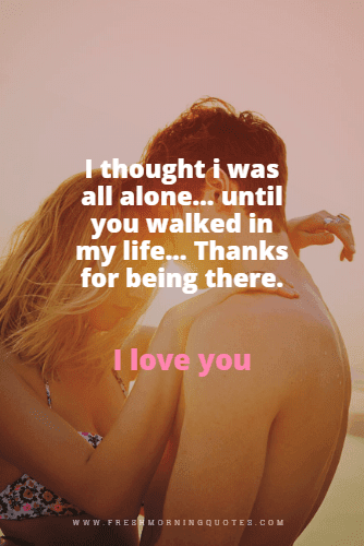 i thought i was all alone until you walked in my life thank you for loving me