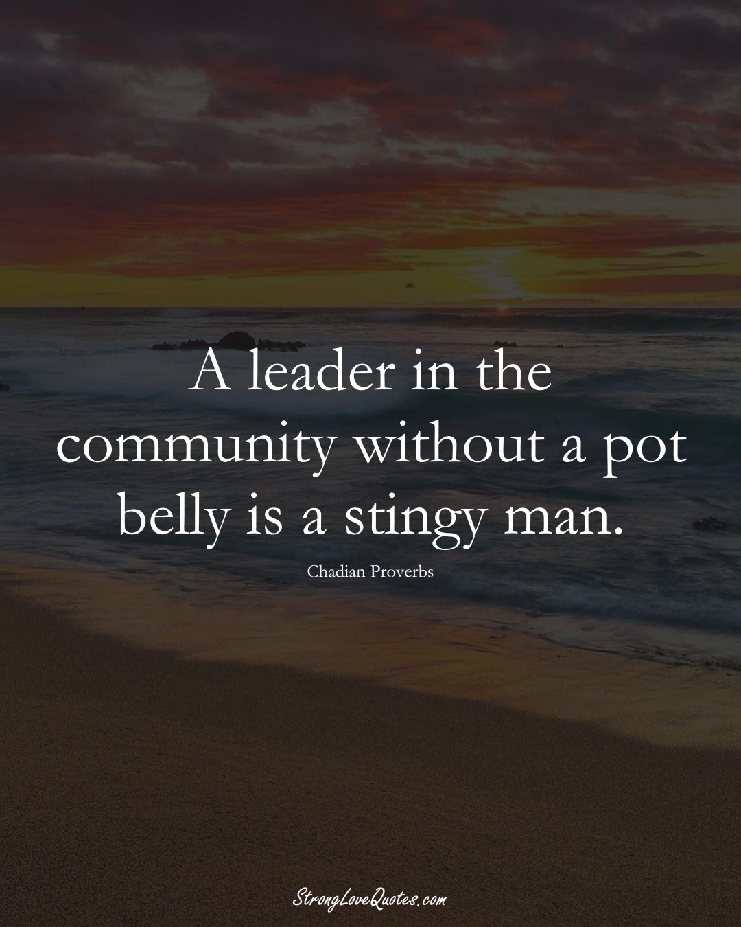 A leader in the community without a pot belly is a stingy man. (Chadian Sayings);  #AfricanSayings