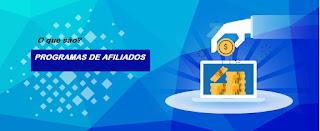 Programas de Afiliados (marketing de afiliados) o que é ou o que são? Como ganhar dinheiro na internet com eles?