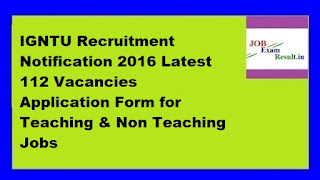 IGNTU Recruitment Notification 2016 Latest 112 Vacancies Application Form for Teaching & Non Teaching Jobs